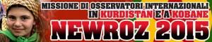 Newroz 2015 - Missione osservatori internazionali in Kurdistan ed a Kobane