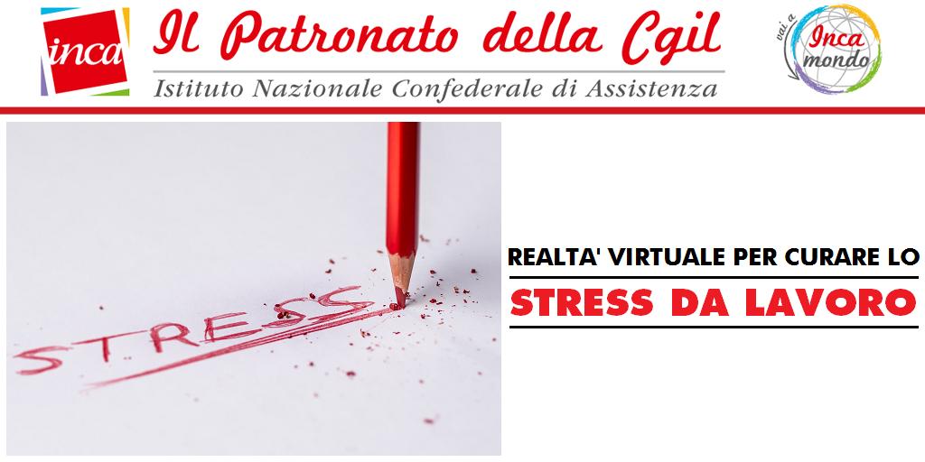 Patronato Inca Cgil nazionale - Realtà virtuale per curare lo stress da lavoro