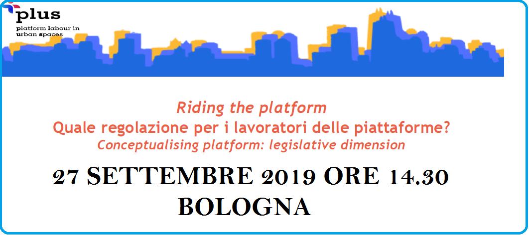 Riding the platform. Quale Regolazione per i lavoratori delle piattaforme?, Bologna 27.9.19