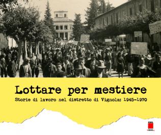 Lottare per mestiere - Storie di lavoro nel distretto di Vignola - 1945-1970