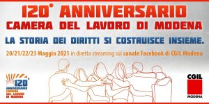 120° anniversario della Camera del Lavoro di Modena: 23 maggio 1901 - 23 maggio 2021