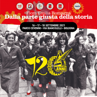 Festa della Fiom Cgil Emilia-Romagna, 120 anni dalla parte giusta della storia (Bologna, 16, 17, 18 settembre 2021)