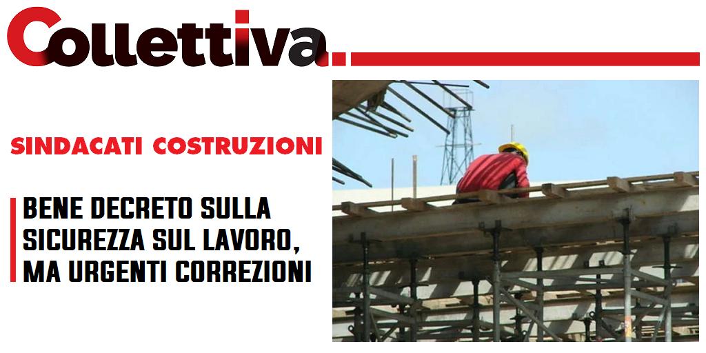 Collettiva - Sindacati costruzioni: bene decreto sulla sicurezza sul lavoro, ma urgenti correzioni